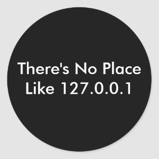 There's No Place Like 127.0.0.1 Round Stickers