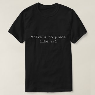 There's no place like ::1 IPv6 shirt