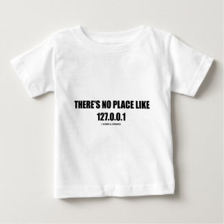 There's No Place Like (Home) 127.0.0.1 (Computer) Baby T-Shirt