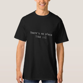 There's no place like IPv6 loopback (::1) T-Shirt