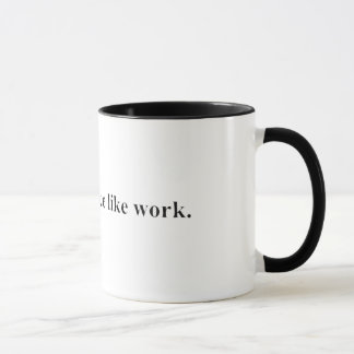 There's no place like work mug