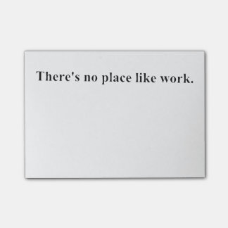 There's no place like work post-it notes