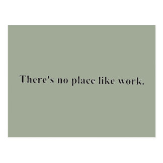 There's no place like work postcard