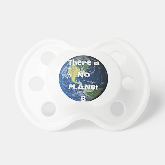 """There's No Planet """"B"""" Go Green Baby Pacifier"""