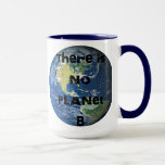 "There's No Planet ""B"" Go Green Mug"