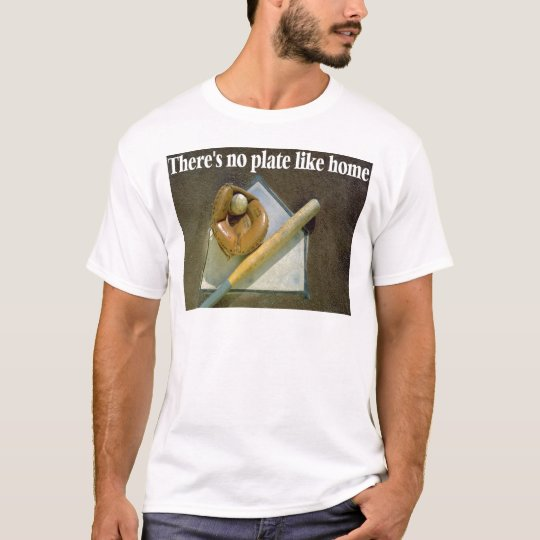 There's No Plate Like Home T-Shirt