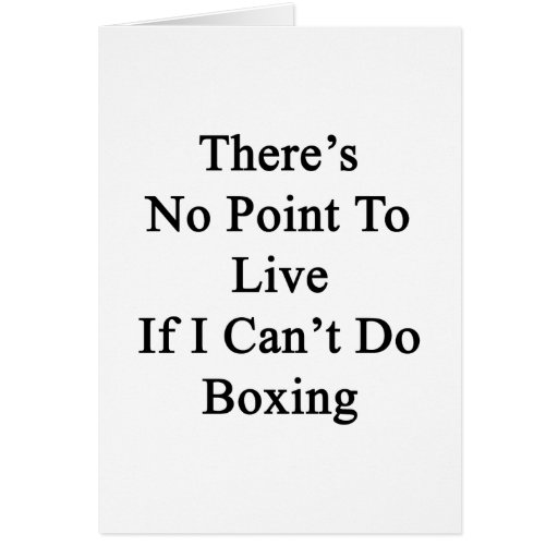 There's No Point To Live If I Can't Do Boxing Stationery Note Card