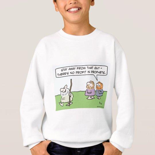 There's no profit in prophets. sweatshirt
