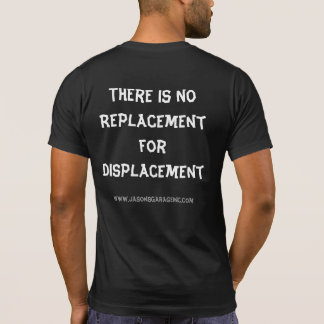 """""""There's No Replacement"""" T-Shirt"""