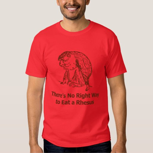 There's no right way to eat a rhesus shirts