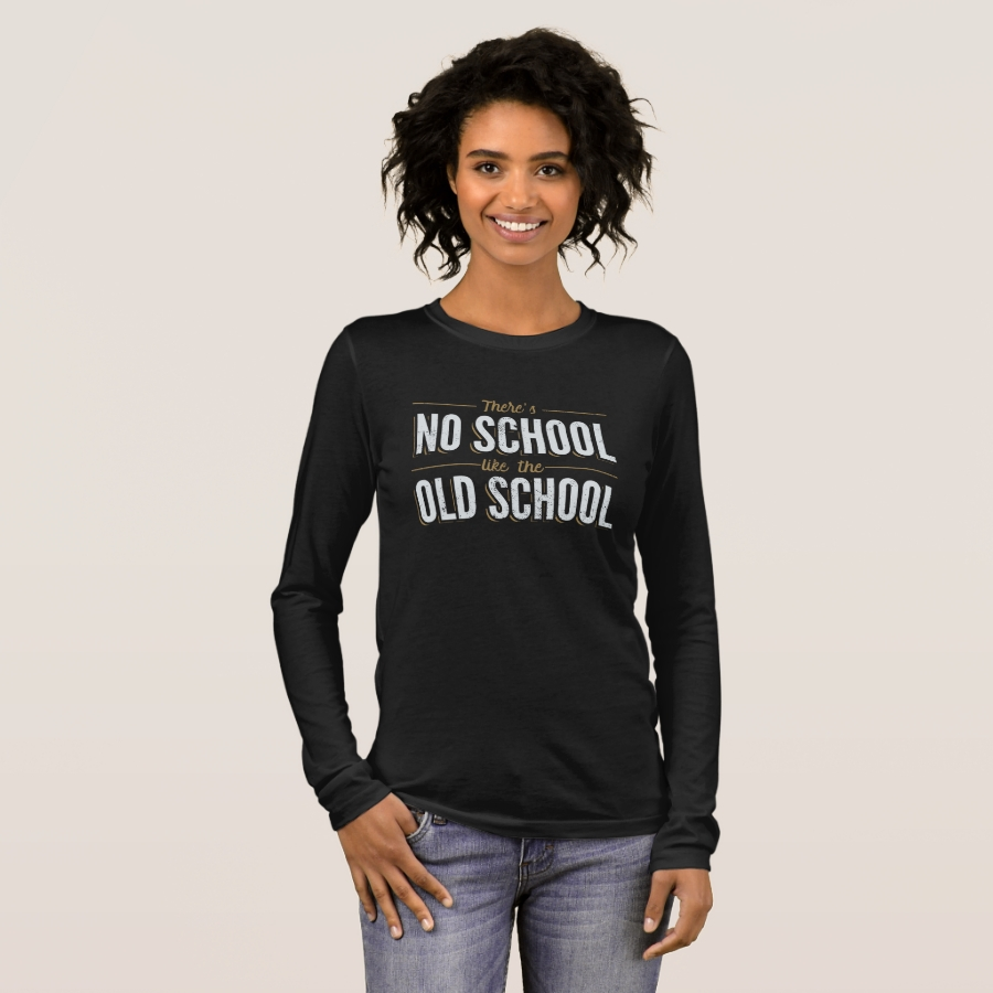 There's No School Like the Old School Long Sleeve T-Shirt - Best Selling Long-Sleeve Street Fashion Shirt Designs