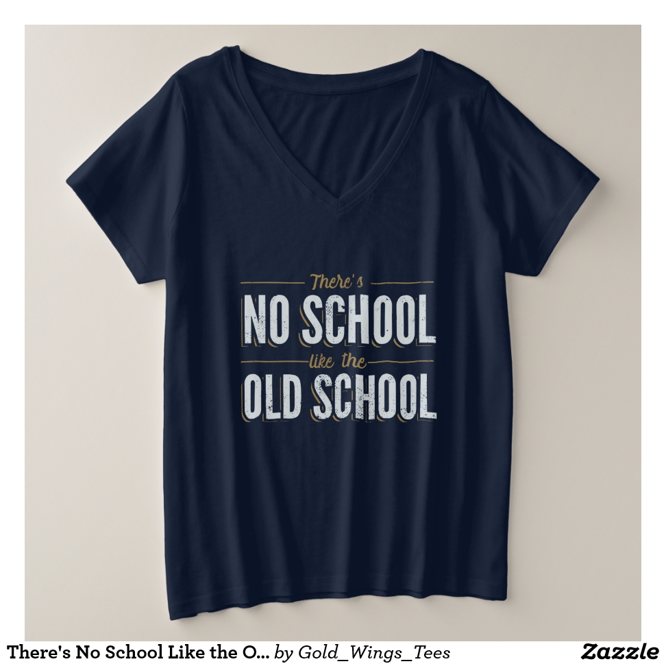There's No School Like the Old School Plus Size V-Neck T-Shirt - Best Selling Long-Sleeve Street Fashion Shirt Designs