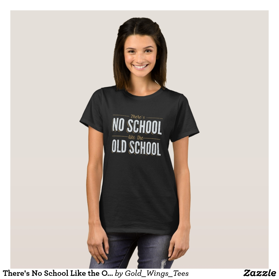 There's No School Like the Old School T-Shirt - Best Selling Long-Sleeve Street Fashion Shirt Designs