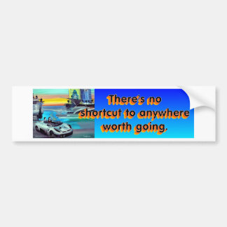 THERE'S NO SHORTCUT TO ANYWHERE WORTH GOING BUMPER STICKER