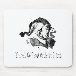There's No Show Without Punch - Mousepad