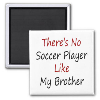 There's No Soccer Player Like My Brother 2 Inch Square Magnet