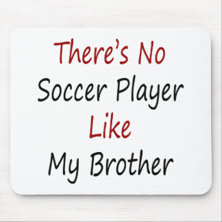 There's No Soccer Player Like My Brother Mouse Pad
