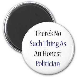 There's No Such Thing As An Honest Politician 2 Inch Round Magnet