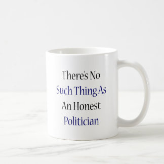 There's No Such Thing As An Honest Politician Classic White Coffee Mug