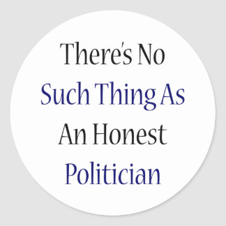 There's No Such Thing As An Honest Politician Classic Round Sticker