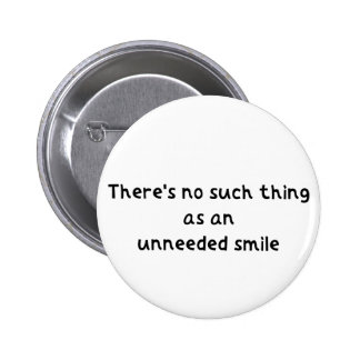 """""""There's No Such Thing as an Unneeded Smile""""Badge Button"""