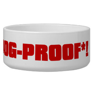 There's no such thing as dog proof bowl