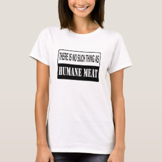 There's no Such Thing as Humane Meat T-Shirt