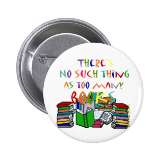 There's No Such Thing as Too Many Books 2 Inch Round Button