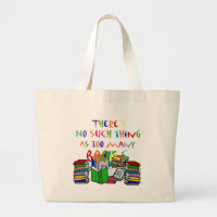 There's No Such Thing as Too Many Books! bag