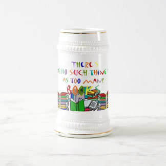 There's No Such Thing as Too Many Books! Beer Stein