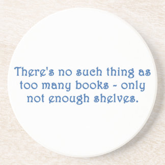There's No Such Thing As Too Many Books Coaster