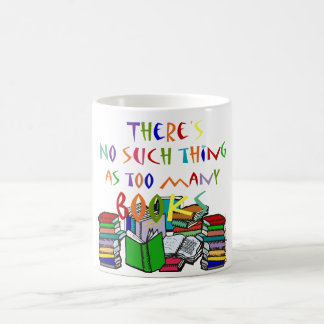 There's No Such Thing as Too Many Books! Coffee Mug