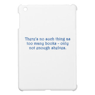There's No Such Thing As Too Many Books iPad Mini Cover