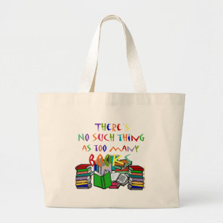 There's No Such Thing as Too Many Books! Large Tote Bag