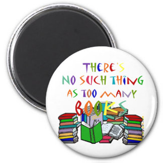 There's No Such Thing as Too Many Books! Magnets