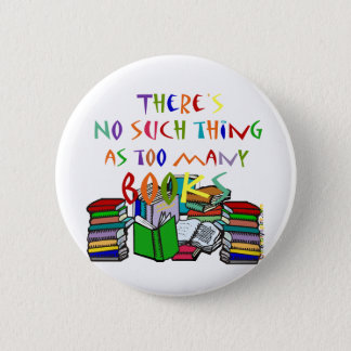 There's No Such Thing as Too Many Books Pinback Button
