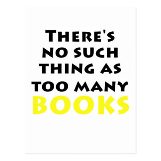 Theres No Such Thing as Too Many Books Postcard