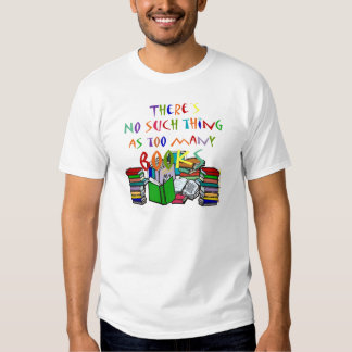 There's No Such Thing as Too Many Books Shirts