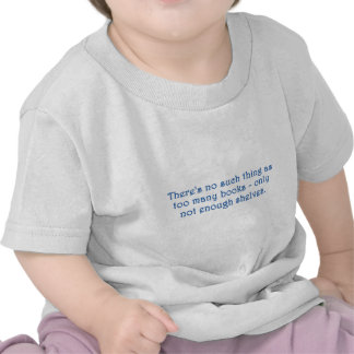 There's No Such Thing As Too Many Books T Shirts