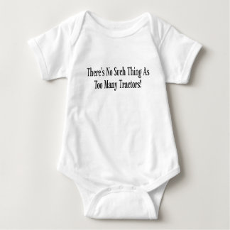 Theres No Such Thing As Too Many Tractors Baby Bodysuit