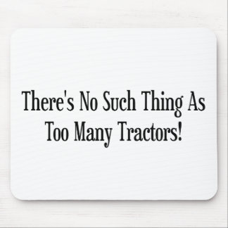 Theres No Such Thing As Too Many Tractors Mouse Pad