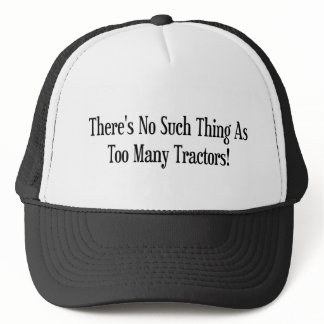 Theres No Such Thing As Too Many Tractors Trucker Hat