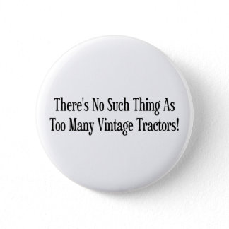 Theres No Such Thing As Too Many Vintage Tractor Pinback Button