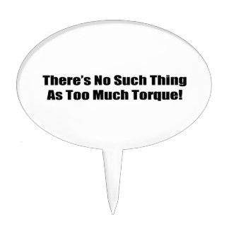 Theres No Such Thing As Too Much Torque Cake Topper