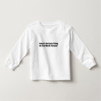 Theres No Such Thing As Too Much Torque Toddler T-shirt