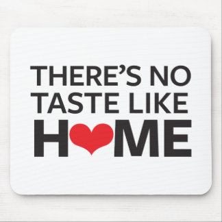 There's No Taste Like Home Mouse Pad