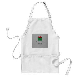 There's no time like the present. adult apron
