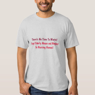 There's No Time To Waste!, Stop Elderly Abuse a... T-shirt