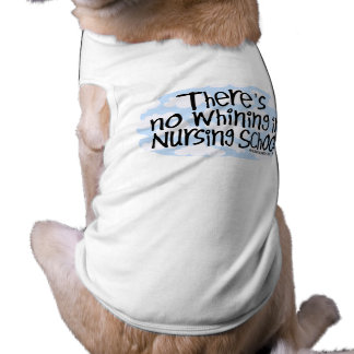There's No Whining in Nursing School Shirt