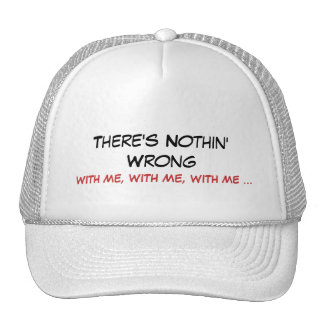 There's Nothin' Wrong , WITH ME, WITH ME, WITH ... Trucker Hat